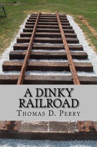 A Dinky Railroad Thomas D.  Perry