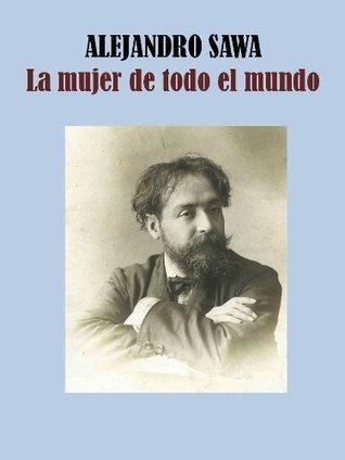 LA MUJER DE TODO EL MUNDO  by  ALEJANDRO SAWA MARTINEZ