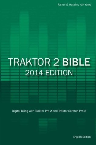 Traktor 2 Bible - 2014 Edition: Digital DJing with Traktor Pro 2 and Traktor Scratch Pro  by  Rainer Haselier