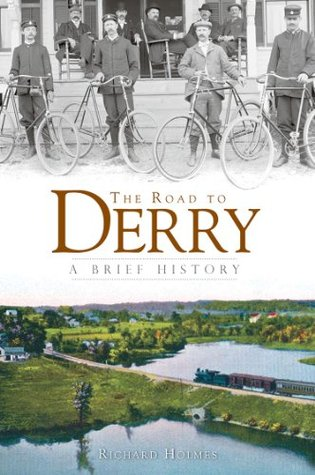 The Road to Derry (NH): A Brief History  by  Richard Holmes