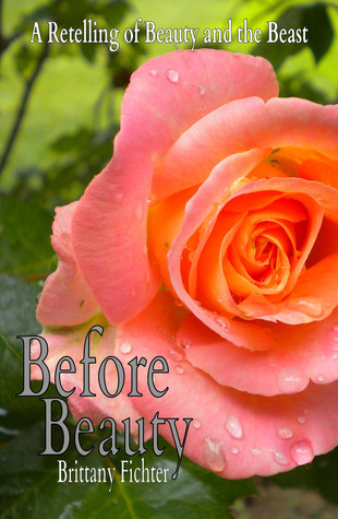 Before Beauty A Retelling of Beauty an the Beast  by  Brittany Fichter