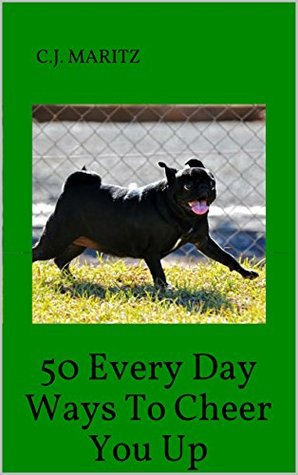 50 Every Day Ways To Cheer You Up C.J. Maritz