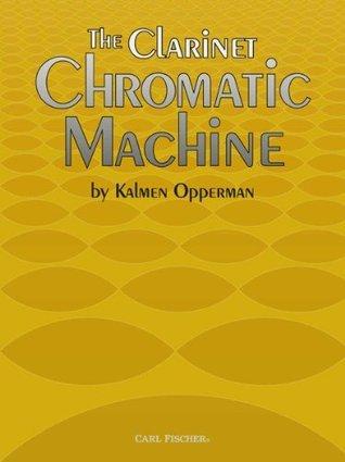 The Clarinet Chromatic Machine  by  Kalmen Opperman