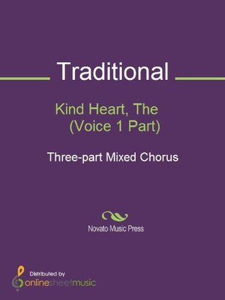 Kind Heart, The (Voice 1 Part)  by  Traditional