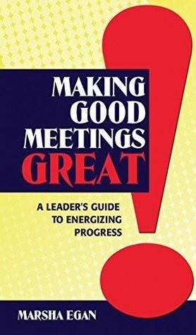 Making Good Meetings Great Marsha Egan