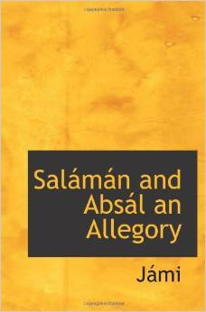 Salámán and Absál: An Allegory  by  Abdurrahman Jami