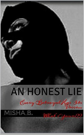 An Honest Lie: Every Betrayal Has Its Price... Whats Yours?? Misha B.