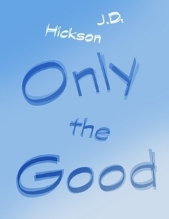 Only the Good  by  J. D. Hickson