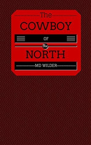 The Cowboy of the North  by  M D Wilder