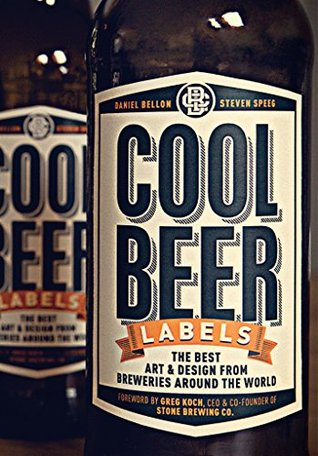 Cool Beer Labels: The Best Art & Design from Breweries Around the World  by  Daniel Bellon