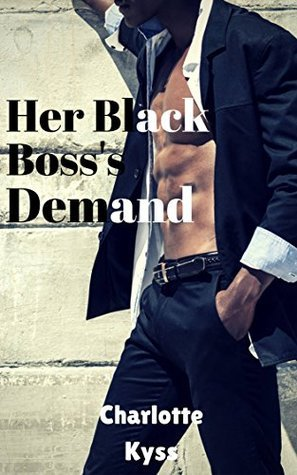 Her Black Bosss Demand: An Interracial Cuckold Erotic Story  by  Charlotte Kyss