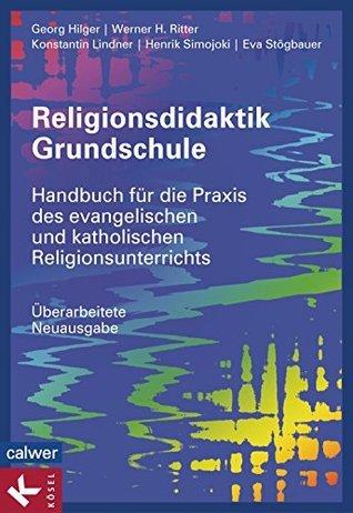 Religionsdidaktik Grundschule: Handbuch für die Praxis des evangelischen und katholischen Religionsunterrichts - Überarbeitete Neuausgabe - -  by  Georg Hilger