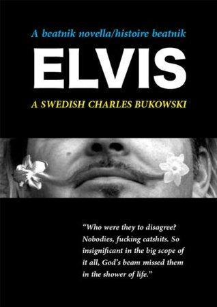 A Beatnik Novella - histoire beatnik - Elvis - A Swedish Charles Bukowski (A Beatnik Novella - histoire beatnik - A Swedish Charles Bukowski Book 1) C. Bukowski