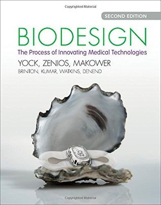 Biodesign: The Process of Innovating Medical Technologies Paul G. Yock