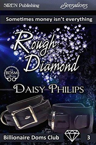 Rough Diamond [Billionaire Doms Club 3] (Siren Publishing Sensations)  by  Daisy Philips