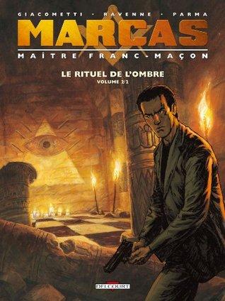 Marcas, Maître Franc-Maçon T02 : Le Rituel de lombre 2/2  by  Eric Giacometti