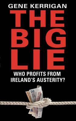 The Big Lie: Who Profits From Irelands Austerity? Gene Kerrigan