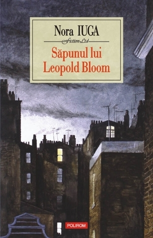 Săpunul lui Leopold Bloom  by  Nora Iuga