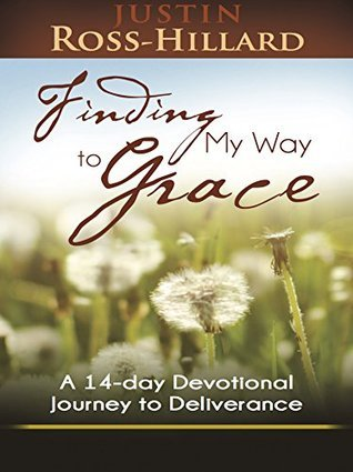 Finding My Way to Grace: A 14-day Devotional Journey to Deliverance Justin Ross-Hillard