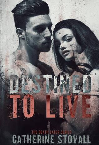 Destined to Live: Death Eater Series: Book Two Catherine Stovall