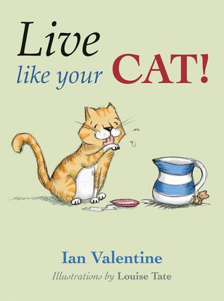 Live Like Your Cat!  by  Ian Valentine