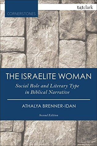 The Israelite Woman: Social Role and Literary Type in Biblical Narrative Athalya Brenner-Idan