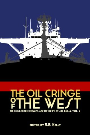 The Oil Cringe of the West: The Collected Essays and Reviews of J.B. Kelly Vol. 2.  by  J. B. Kelly