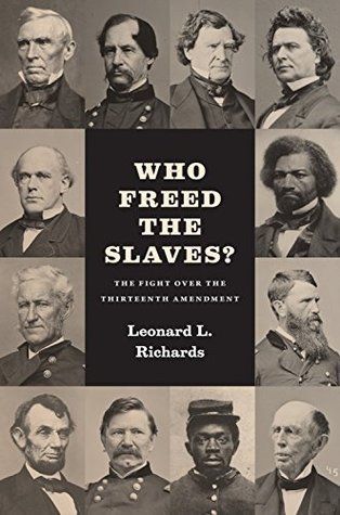 Who Freed the Slaves?: The Fight over the Thirteenth Amendment  by  Leonard L. Richards