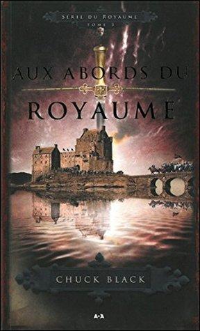 Serie du royaume, tome 3 - Aux abords du royaume  by  Chuck Black