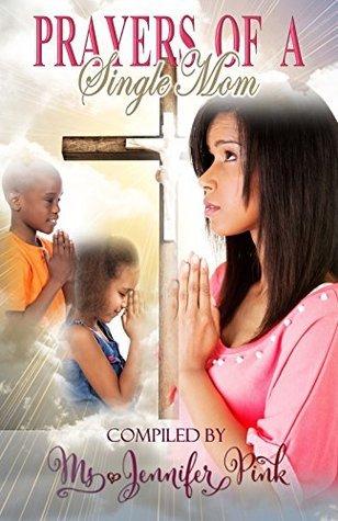 Prayers of A Single Mom  by  Jennifer Pink