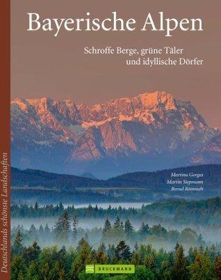 Bayerische Alpen: Ein Bildband mit faszinierenden Bildern der alpinen Welt der Allgäuer, Ammergauer und Berchtesgadener Alpen  by  Martina Gorgas