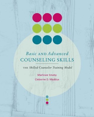 Basic and Advanced Counseling Skills: Skilled Counselor Training Model: Student Text  by  Marlowe H. Smaby