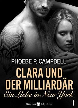 Clara und der Milliardär - Eine Liebe in New York, 1  by  Phoebe P. Campbell