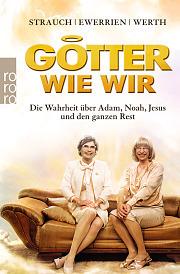 Götter wie wir - Die Wahrheit über Adam, Noah, Jesus und den ganzen Rest  by  Carsten Strauch, Nina Werth, Rainer Ewerrien