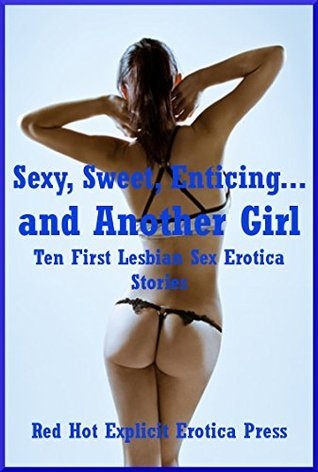 Sexy, Sweet, Enticing... and Another Girl: Ten First Lesbian Sex Erotica Stories Kassandra Stone