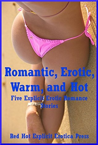 Romantic, Erotic, Warm, and Hot: Five Explicit Erotic Romance Stories  by  Melody Anson