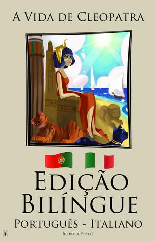Edição Bilíngue A Vida de Cleopatra (Português - Italiano)  by  Redback Books