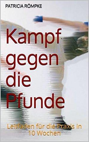 Kampf gegen die Pfunde: Leitfaden für die Praxis in 10 Wochen (CardYo 8) Patricia Römpke