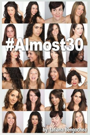 #Almost30: A Collection of Poems and Prose Chronicling One Girls Journey Through Her 20s  by  Tatiana Bengochea