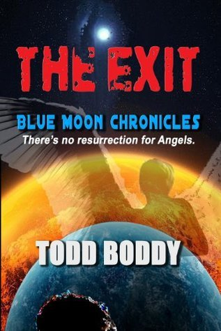 The Exit (Blue Moon Chronicles Book 1) Todd Boddy