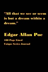 All That We See or Seem Is But a Dream Within a Dream.: 100 Page Lined Unique Series Journal  by  Edgar Allan Poe