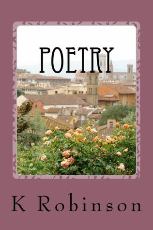 Poetry (Poetry-love and other feelings Book 1)  by  K Robinson