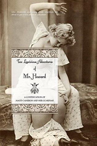 Two Lascivious Adventures of Mr. Howard: a continuation of Maud Cameron and Her Guardian  by  Charles Sackville (pseudonym)