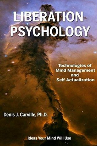 Liberation Psychology: Technologies of Mind Management and Self-Actualization Denis Carville