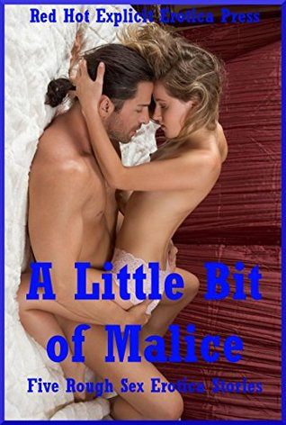 A Little Bit of Malice (Because Just a Touch of Sadism Is Sexy): Five Rough Sex Erotica Stories  by  Savannah Deeds