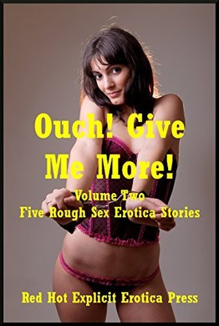 Ouch! Give Me More! Volume Two: Five Rough Sex Erotica Stories  by  Karla Sweet