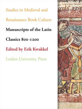 Manuscripts of the Latin Classics 800-1200  by  Erik Kwakkel
