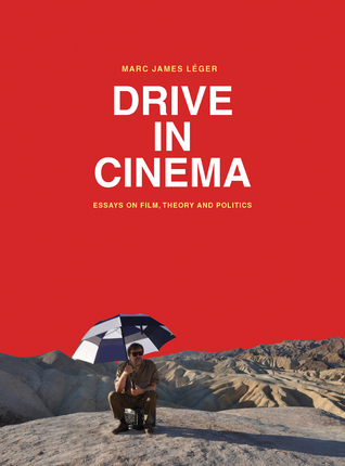 Drive in Cinema: Essays on Film, Theory and Politics Marc James Leger