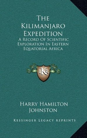 The Kilimanjaro Expedition: A Record of Scientific Exploration in Eastern Equatorial Africa  by  Harry Hamilton Johnston