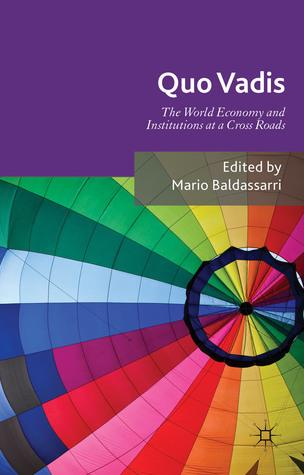 Quo Vadis: World Economy and Institutions at a Crossroads  by  Mario Baldassarri